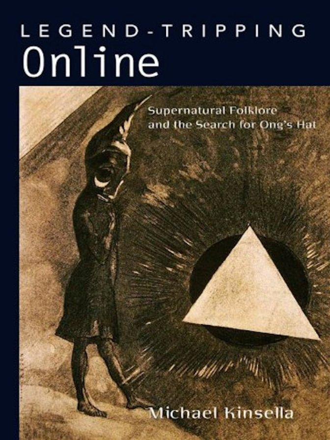 The Surprising Online Life of Legends –  Legend-Tripping Online: Supernatural Folklore and the Search for Ong's Hat